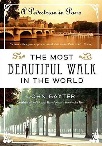 The Most Beautiful Walk in the World: A Pedestrian in Paris (Best Walks In Paris)