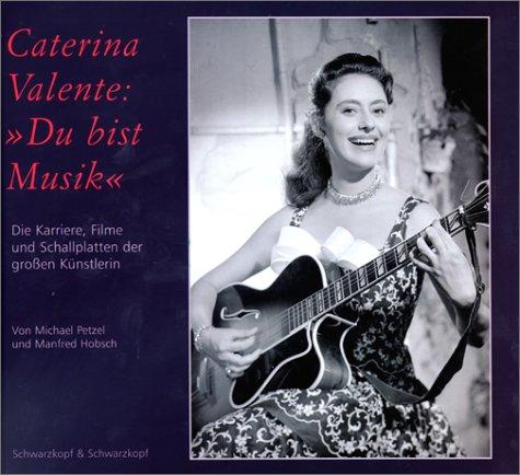 Caterina Valente: 'Du bist Musik'. Die Karriere, Filme und Schallplatten der großen Künstlerin