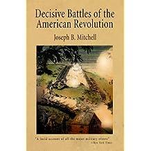 Decisive Battles of the American Revolution