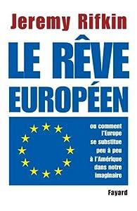 Le rêve européen, ou comment l'Europe se substitue peu à peu à l'Amérique dans notre imaginaire par Jeremy Rifkin