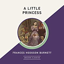 A Little Princess (AmazonClassics Edition) Audiobook by Frances Hodgson Burnett Narrated by Justine Eyre
