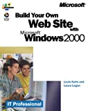 Build Your Own Web Site with Microsoft Windows 2000, Kahn, Louis and Logan, Laura, 1572318074