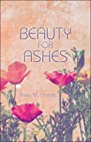 Beauty for Ashes, Tonia M. Christle, 1424191890