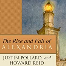 The Rise and Fall of Alexandria: Birthplace of the Modern Mind Audiobook by Justin Pollard, Howard Reid Narrated by Simon Vance