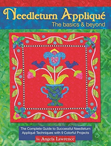 Needleturn Applique: The Basics & Beyond: The Complete Guide to Successful Needleturn Applique Techniques with 9 Colorful Projects (Landauer) A Visual Guide with Step-by-Step Instructions & Photos