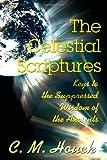 The Celestial Scriptures, C. M. Houck, 0595209130
