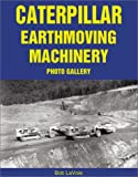 Caterpillar Earthmoving Machinery Photo Gallery, LaVoie, Bob , 1583880550