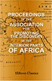 Proceedings of the Association for Promoting the Discovery of the Interior Parts of Africa, W/O Author, 1421230658