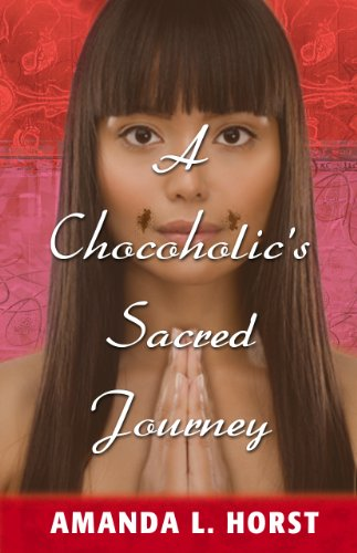 A Chocoholic's Sacred Journey: A Tale of Spiritual Rags to Riches (Chocoholics Body)