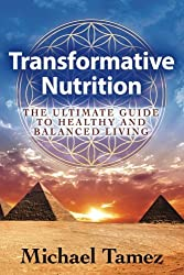 Transformative Nutrition: The Ultimate Guide to Healthy and Balanced Living