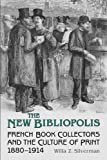 The New Bibliopolis : French Book Collectors and the Culture of Print, 1880-1914, Silverman, Willa Z., 1442616083