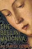 The Bellini Madonna, Elizabeth Lowry, 0374110387
