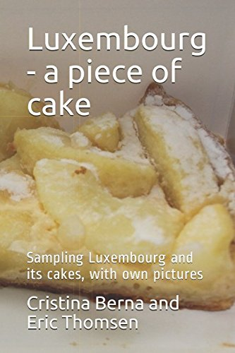 Luxembourg - a piece of cake: Sampling Luxembourg  and its cakes, with own pictures