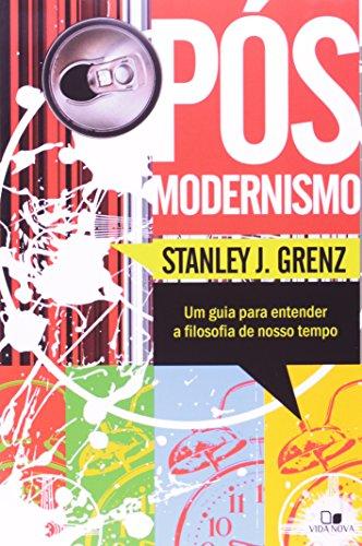 Pós-Modernismo. Um Guia Para Entender A Filosofia Do Nosso Tempo.