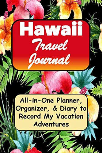 Hawaii Travel Journal: All-in-One Planner, Organizer, & Diary to Record My Vacation Adventures, Floral Cover