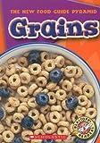 Grains (Blastoff! Readers: New Food Guide Pyramid: Level 2 (Paperback))
