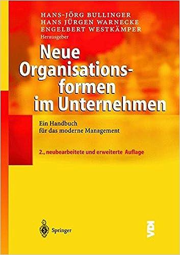 Neue Organisationsformen in Unternehmen: Ein Handbuch für das moderne Management (VDI-Buch) (German Edition)