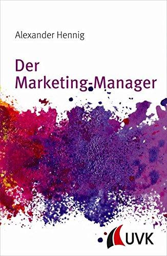 Der Marketing-Manager: Grundwissen Taschenbuch – 20. Mai 2015 Alexander Hennig UVK Verlagsgesellschaft 386764621X Wirtschaft / Werbung