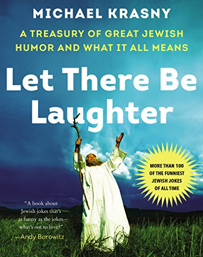 (Let There Be Laughter: A Treasury of Great Jewish Humor and What It All Means)