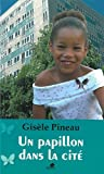Un papillon dans la cite (French Edition), Gisele Pineau, 2842801741