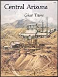 Central Arizona Ghost Towns, Robert L. Spude and Stanley W. Paher, 0913814202