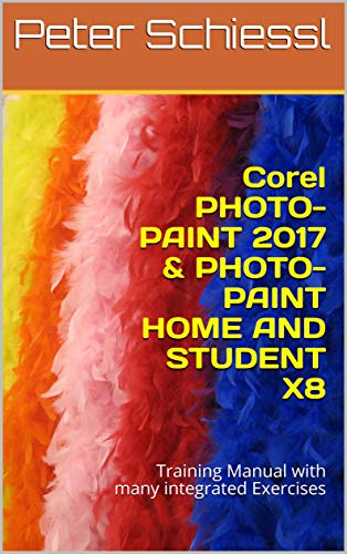 - Corel PHOTO-PAINT 2017 & PHOTO-PAINT HOME AND STUDENT X8: Training Manual with many integrated Exercises