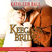 Keegan's Bride: Mail Order Brides of Texas, Book 2 | Kathleen Ball
