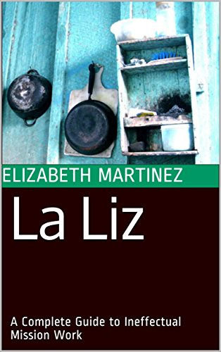 !BEST La Liz: A Complete Guide to Ineffectual Mission Work<br />D.O.C