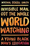 Invisible Man, Got the Whole World Watching by Mychal Denzel Smith (2016-06-30)