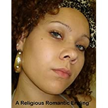 A Religious Romantic Ending: An Inspiring Story (Warms a mother's heart)