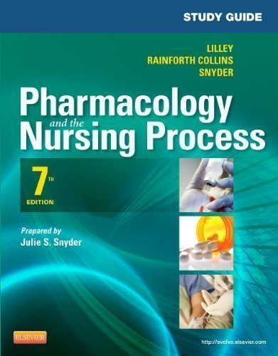 Study Guide for Pharmacology and the Nursing Process, 7e 7th Edition by Lilley PhD RN, Linda Lane, Snyder MSN RN-BC, Julie S., Rai (2012) Paperback