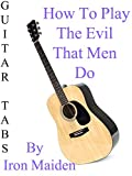 How To Play The Evil That Men Do By Iron Maiden - Guitar Tabs