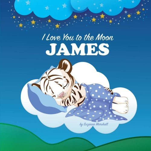 I Love You to the Moon, James: Personalized Books & Bedtime Stories (Personalized Children's Books with Bedtime Stories)
