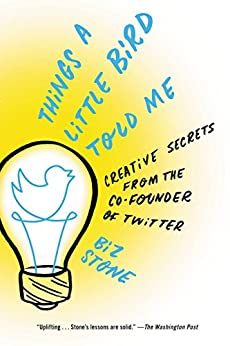 Things a Little Bird Told Me: Confessions of the Creative Mind (English Edition) de [Stone, Biz]