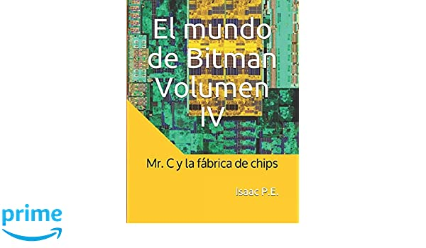 El mundo de Bitman Volumen IV: Mr. C y la fábrica de chips (Spanish Edition): Isaac P.E.: 9781982997045: Amazon.com: Books