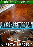 how to stain concrete floors DIY Concrete Stain - Stained Cement Countertops and Floors: Do it Yourself Guide for Staining Concrete Floors and Kitchen Counters