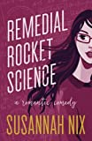 Remedial Rocket Science: A Romantic Comedy (Chemistry Lessons) (Volume 1) by  Susannah Nix in stock, buy online here