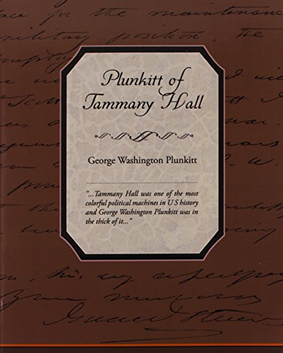 a report on plunkitt of tammany hall by george w plunkitt Project gutenberg's plunkitt of tammany hall, by george washington  the  philadelphians ain't satisfied with robbin' the bank of all its gold and paper money .
