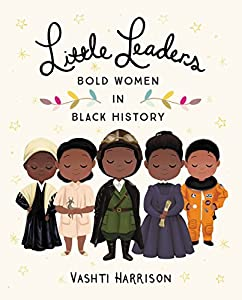 Little Leaders: Bold Women in Black History (Vashti Harrison Book 1)