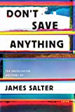 Book cover from Dont Save Anything: Uncollected Essays, Articles, and Profiles by James Salter