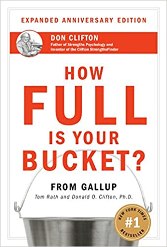 How Full Is Your Bucket?: Positive Strategies for Life and Work ...