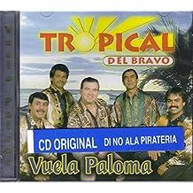 Tropical Del Bravo,vuela Paloma...