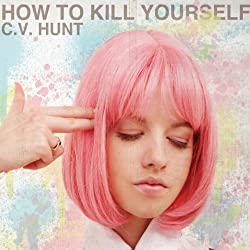 How to Kill Yourself