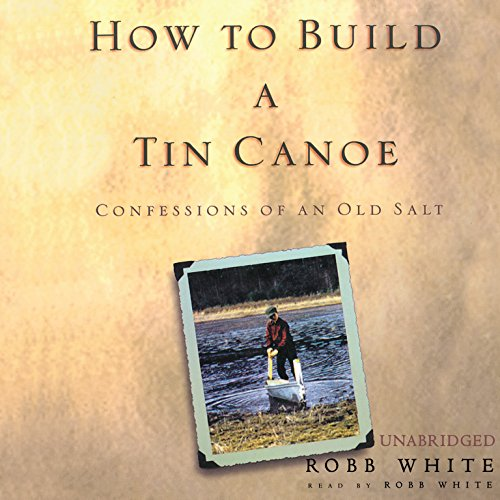 How to Build a Tin Canoe: Confessions of an Old Salt by Blackstone Audio, Inc.