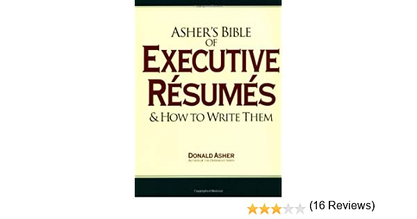 asher s bible of executive resumes and how to write them donald