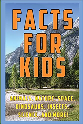Facts for Kids: 1, 000 Amazing, Strange, and Funny Facts and Trivia about  Animals, Nature, Space, Science, Insects, Dinosaurs, and more!: Best,  Elliot: 9781980380870: Amazon.com: Books