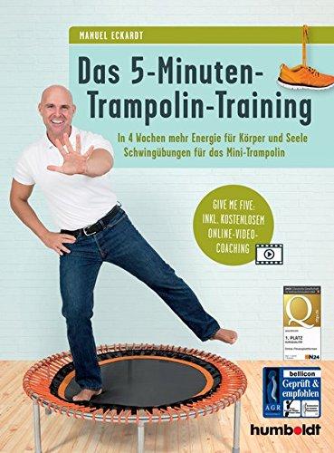 Das 5 Minuten Trampolin Training  In 4 Wochen Mehr Energie Für Körper Und Seele Schwingübungen Für Das Mini Trampolin  Give Me Five  Inkl. Kostenlosem Online Video Coaching