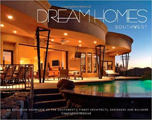 Download Dream Homes Southwest: An Exclusive Showcase of Southwest's Finest Architects, Designers and Builders PDF, azw (Kindle), ePub