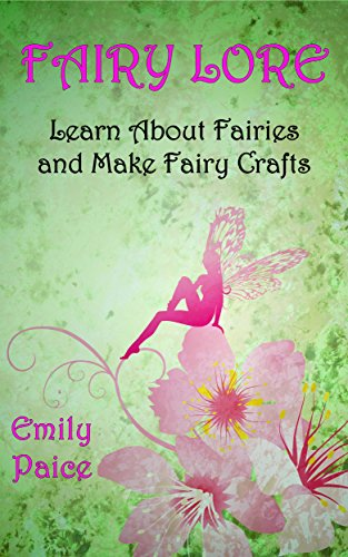 FAIRY LORE: Learn About Fairies and Make Fairy Crafts - Kindle