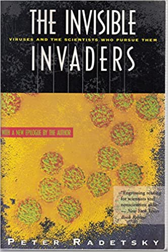The Invisible Invaders: Viruses and the Scientists Who Pursue Them, Radetsky, Peter